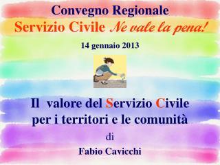 Convegno Regionale  Servizio Civile Ne vale la pena! 14 gennaio 2013