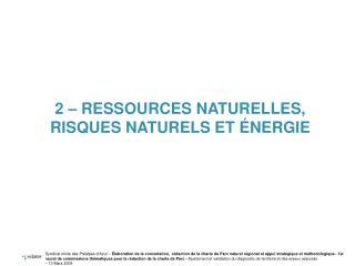 2 – RESSOURCES NATURELLES, RISQUES NATURELS ET ÉNERGIE