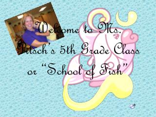 """Welcome to Ms. Pitsch's 5th Grade Class  or """"School of Fish"""""""
