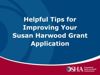 Helpful Tips for  Improving Your  Susan Harwood Grant Application