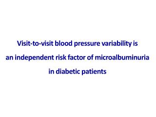 Systolic BP variability significantly predicts the  development  of microalbuminuria