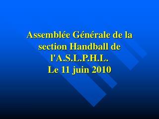 Assemblée Générale de la section Handball de l'A.S.L.P.H.L. Le 11 juin 2010