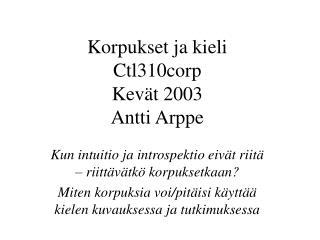 Korpukset ja kieli Ctl310 corp Kevät 200 3 Antti Arppe