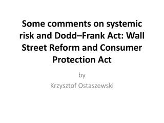 Some comments on systemic risk and Dodd Frank Act: Wall Street Reform and Consumer Protection Act
