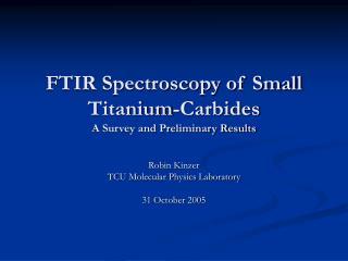 FTIR Spectroscopy of Small Titanium-Carbides A Survey and Preliminary Results