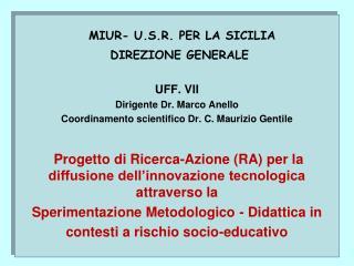 MIUR-  U.S.R.  PER LA SICILIA   DIREZIONE GENERALE UFF . VII Dirigente Dr. Marco Anello