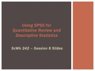Using SPSS for  Quantitative Review and Descriptive Statistics