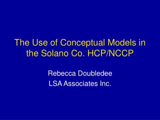 The Use of Conceptual Models in the Solano Co. HCP/NCCP