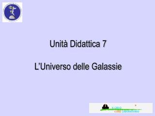 Unità Didattica 7 L'Universo delle Galassie