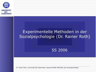Experimentelle Methoden in der Sozialpsychologie Dr. Rainer Roth    SS 2006