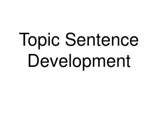 Topic Sentence Development