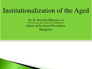Institutionalization of the Aged Dr. Sr.  Severine  Menezes  SAP