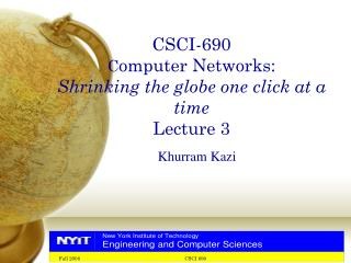 CSCI-690 C omputer Networks: Shrinking the globe one click at a time Lecture 3