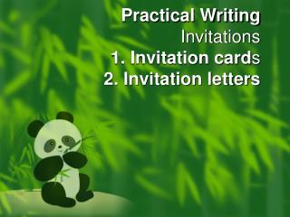 Practical Writing  Invitations 1. Invitation card s 2. Invitation letters