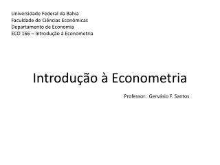 Introdução  à  Econometria Professor:  Gervásio F. Santos