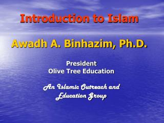 Introduction to Islam Awadh A. Binhazim, Ph.D.