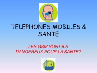 TELEPHONES MOBILES & SANTE
