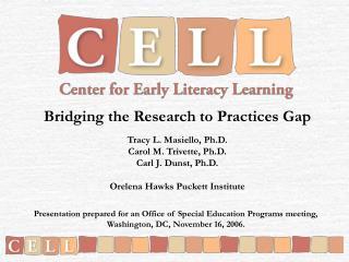 Bridging the Research to Practices Gap  Tracy L. Masiello, Ph.D. Carol M. Trivette, Ph.D. Carl J. Dunst, Ph.D.   Orelena