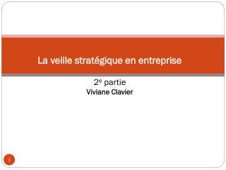 La veille stratégique en entreprise  2 e  partie Viviane Clavier