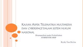Kajian Aspek Telematika  multimedia  dan cyberspace dalam sistem hukum nasional
