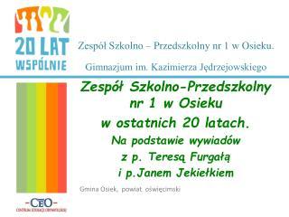 Zespół Szkolno – Przedszkolny nr 1 w Osieku. Gimnazjum im. Kazimierza Jędrzejowskiego