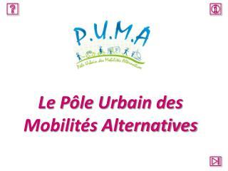 P.U.M.A. - Le Pôle Urbain des Mobilités Alternatives
