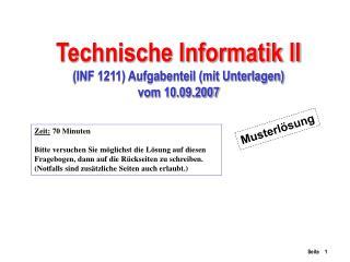 Technische Informatik II (INF 1211) Aufgabenteil (mit Unterlagen) vom 10.09.2007