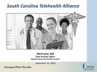 Mark Lyles, MD Chief Strategic Officer Medical University of South Carolina September 25, 2014