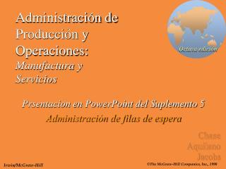 Administración de  Producción y Operaciones: Manufactura y  Servicios