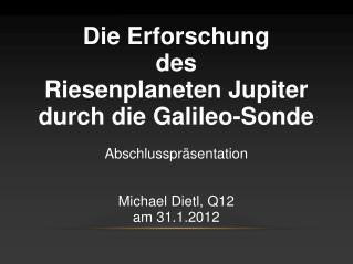 Die Erforschung  des  Riesenplaneten Jupiter durch die Galileo-Sonde Abschlusspräsentation