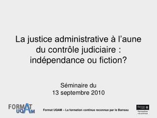 La justice administrative à l'aune du contrôle judiciaire: indépendance ou fiction?