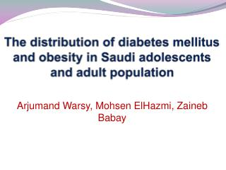 The distribution of diabetes mellitus and obesity in Saudi adolescents and adult population