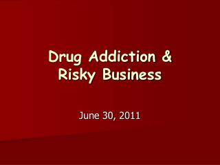 Drug Addiction &  Risky Business