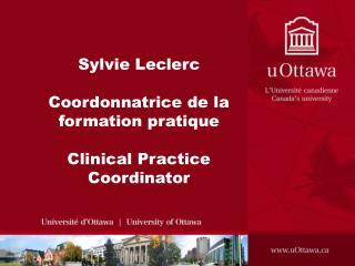Sylvie Leclerc Coordonnatrice de la formation pratique Clinical Practice Coordinator