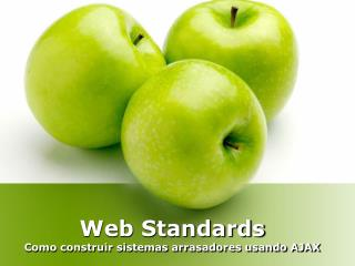 Web Standards Como construir sistemas arrasadores usando AJAX