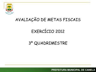 AVALIAÇÃO DE METAS FISCAIS EXERCÍCIO 2012 3º QUADRIMESTRE