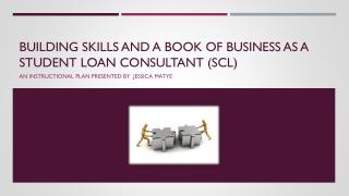 Building Skills and a Book of Business as a Student Loan Consultant (SCL )