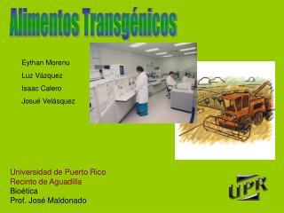Universidad de Puerto Rico Recinto de Aguadilla Bioética Prof. José Maldonado