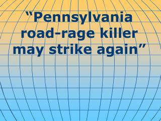 """ Pennsylvania road-rage killer may strike again """