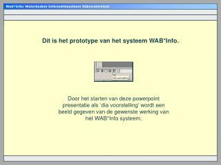Dit is het prototype van het systeem WAB*Info.