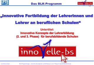 """""""Innovative Fortbildung der Lehrerinnen und   Lehrer an beruflichen Schulen"""""""
