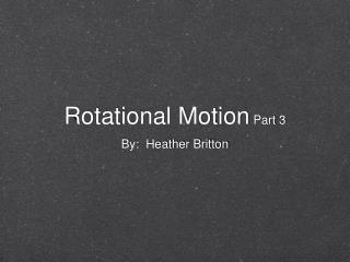 Rotational Motion  Part 3