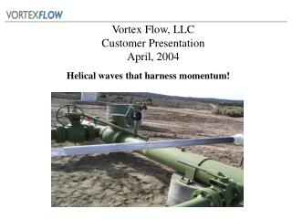 Vortex Flow, LLC Customer Presentation April, 2004