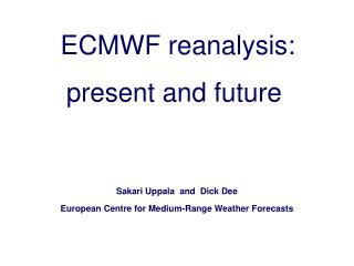 Sakari Uppala  and  Dick Dee European Centre for Medium-Range Weather Forecasts