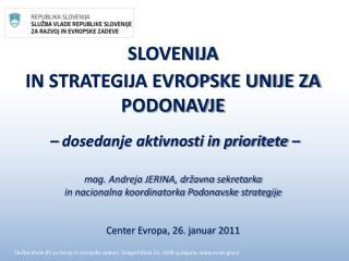 SLOVENIJA  IN STRATEGIJA EVROPSKE UNIJE ZA PODONAVJE    dosedanje aktivnosti in prioritete     mag. Andreja JERINA, dr a
