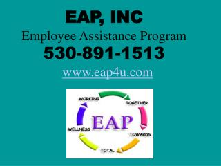 EAP, INC Employee Assistance Program 530-891-1513     eap4u