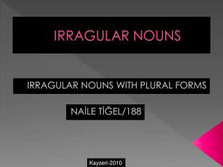 IRRAGULAR NOUNS WITH PLURAL FORMS