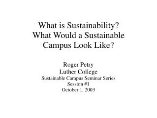 What is Sustainability  What Would a Sustainable  Campus Look Like