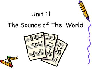 Unit 11     The Sounds of The  World
