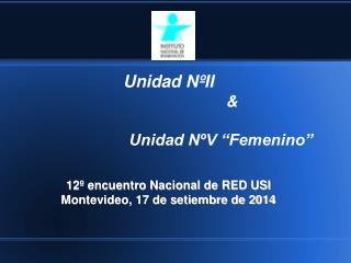 "Unidad NºII    & Unidad NºV ""Femenino"""